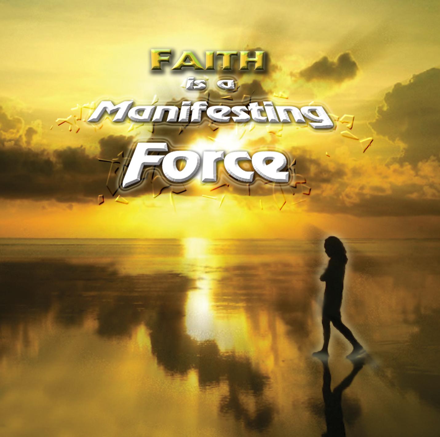 Faith- A Manifesting Force