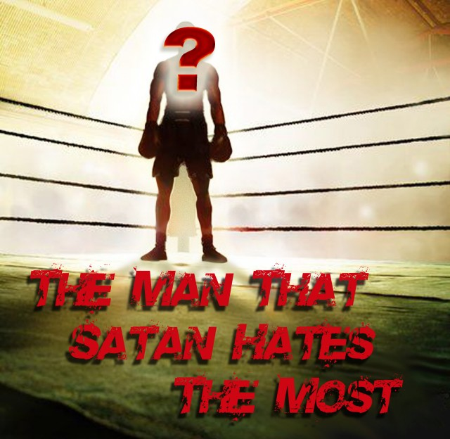 The Man That Satan Hates the Most