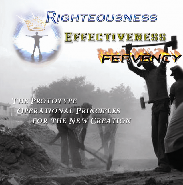 Righteousness, Effectiveness, and Fervency- Prototype Operational principles of the New Creation