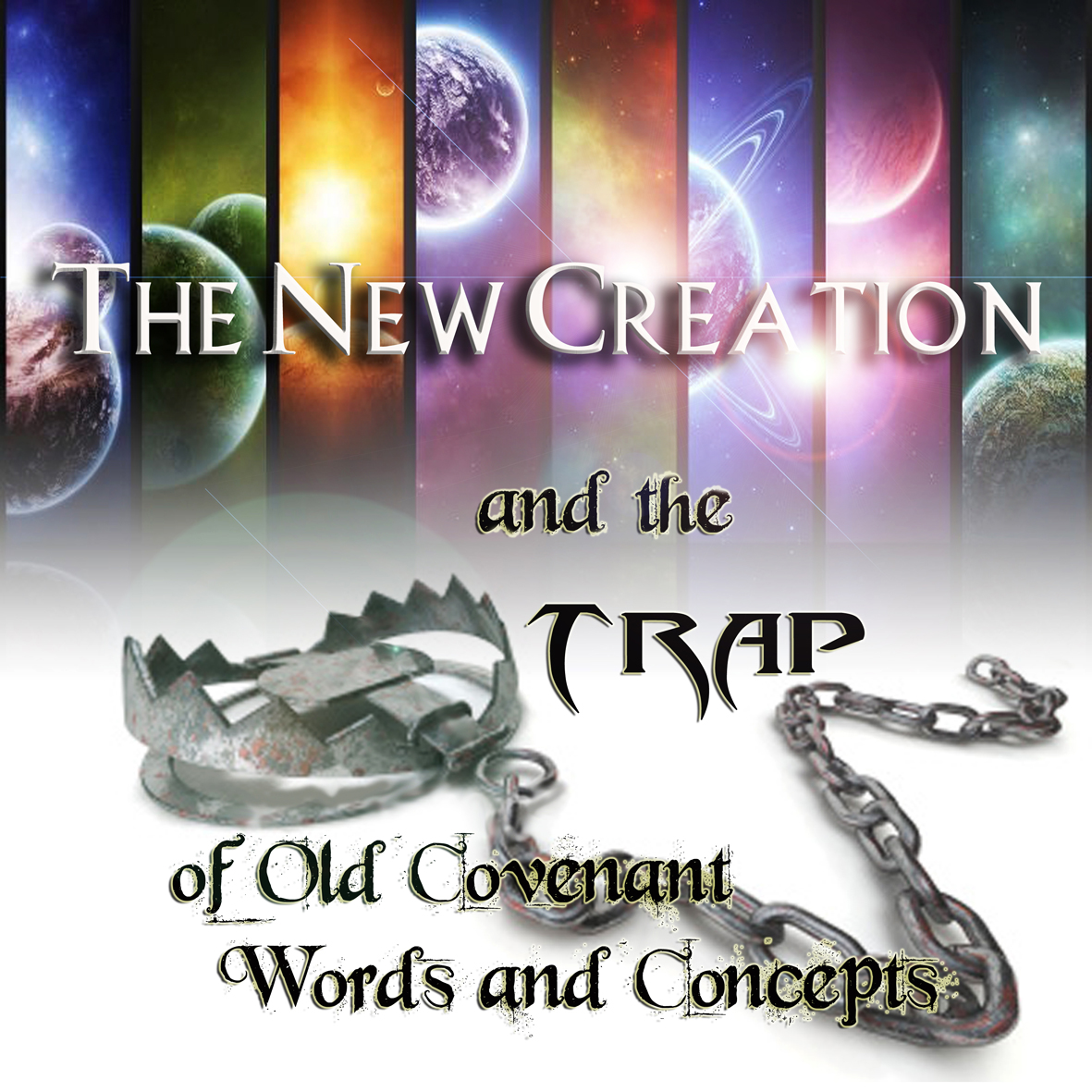 The New Creation and the Trap of Old Covenant Words and Concepts