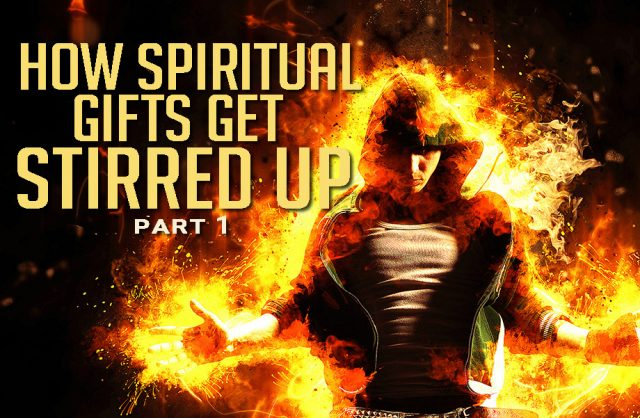 How Spiritual Gifts Get Stirred Up